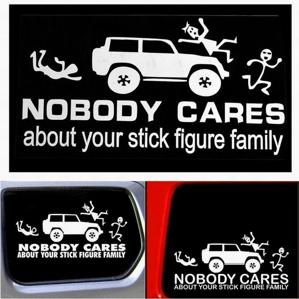 Funny Auto Car Hoods Nobody Cares About Your Stick Figure Family Trunk Thriller Rear Window Body Bumper Warning Stickers Vinyl Decal Wall Sticker