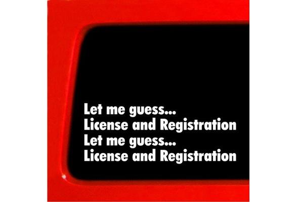 Let Me Guess License Registration Vinyl Decal Car Funny Sticker Cop 60 COLORS