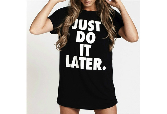 JUST DO IT LATER Letter Print Summer Woman T Shirts Fashion Plus Size Black White Women Tops And Tees Cotton