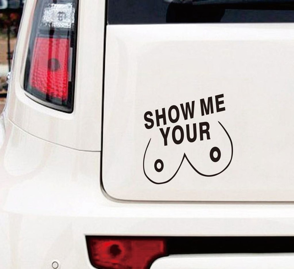 SHOW ME YOUR BOOBS CAR FUNNY BUMPER STICKER FUNNY DRIFT