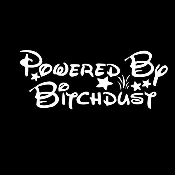 Powered by Bitch Dust Funny Car Decal Vinyl Car Sticker For Windshield Tailgate