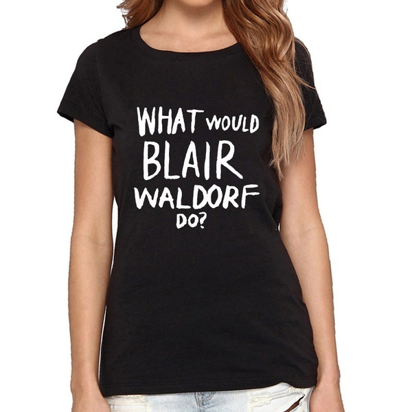 Would T Waldorf Shirt Dxbcero Girl Blair Gossip What Do dtshrQ
