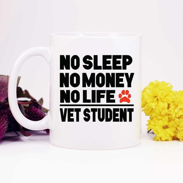 Vet Student Gift,No Sleep No Money No
