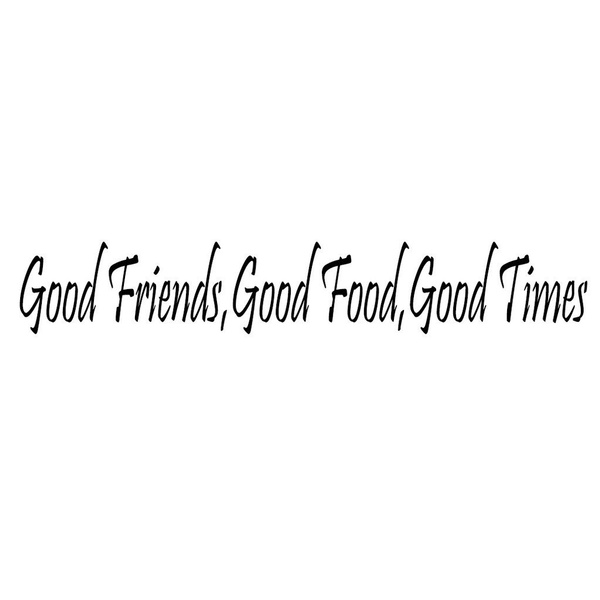 Good Food Wall Decal Stickers Good Friends Good Times