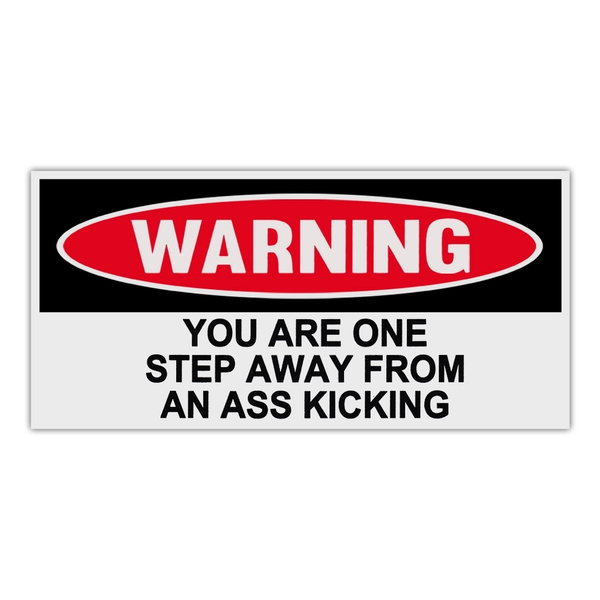 Funny Warning Bumper Stickers Decals YOU ARE ONE STEP AWAY FROM AN ASS KICKING