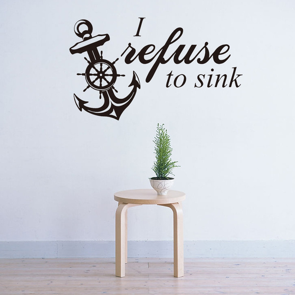 I Refuse To Sink Quote Wall Sticker Home Decor Kids Room Anchor Design Wall  Decal Living Room Diy Art Decals