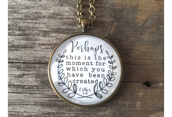 Perhaps This Is the Moment for Which You Have Been Created - Esther 4:14 - Christian Pendant Necklace