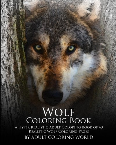 Wolf Coloring Book A Hyper Realistic Of 40 Pages Advanced Books Volume 1