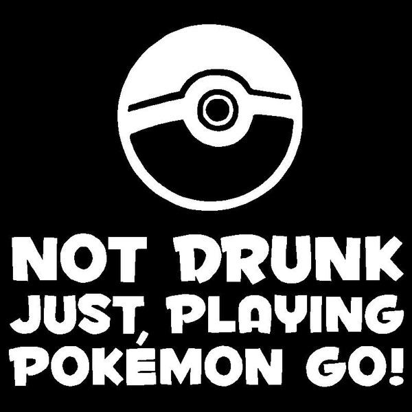 Not Drunk Just Playing Pokemon Go Vinyl Decal Car Truck Window Sticker Pokémon