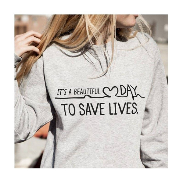 9e5cfbf2 It's A Beautiful Day To Save Lives Sweatshirt Grey's Anatomy Gifts ...