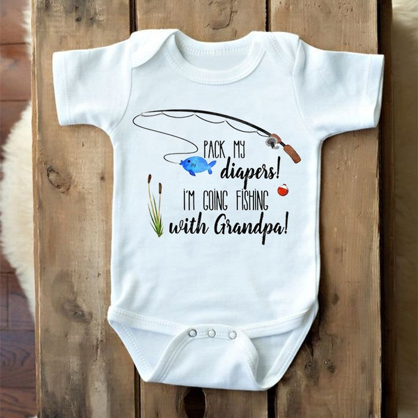 6ecc40ca2 Pack My Diapers I'm Going Fishing With Grandpa Baby Girl Baby Boy Baby  Clothes Pregnancy Reveal Print First Birthday Jumpsuit Onesies Baby Shirt  With Saying ...