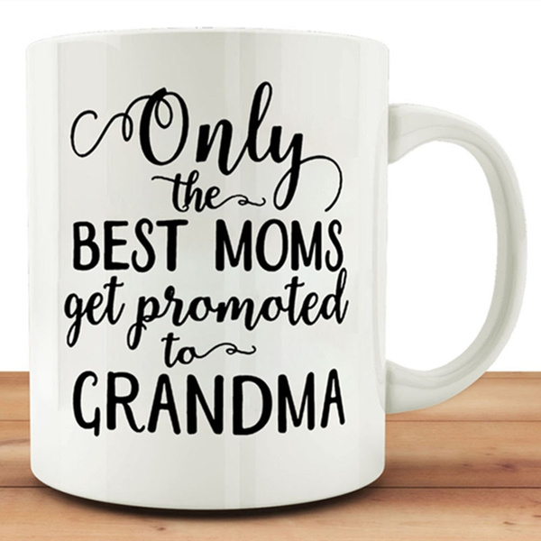 funny mug quotes only the best moms get promoted to grandma