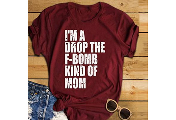 Women Fasihon Summer Sexy Casual Funny T-Shirt O Neck Cotton 'I'M A DROP THE F-BOMB KIND OF MOM' Letter Print Short Sleveve Shirt Tops Women Blouse