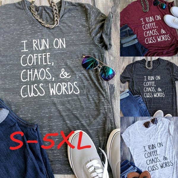 I Run On Coffee Chaos Cuss Words T Shirt Women Casual Short Sleeve Tops Tee Blouse