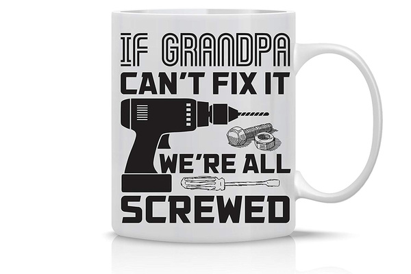 If Grandpa Can T Fix It We Re All Screwed 11oz Coffee Mug Gift Wish