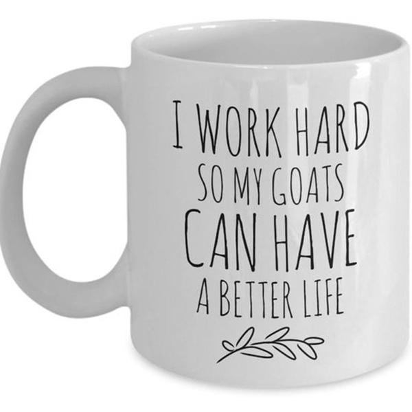 Goat Mug, I Work Hard So My Goats Can
