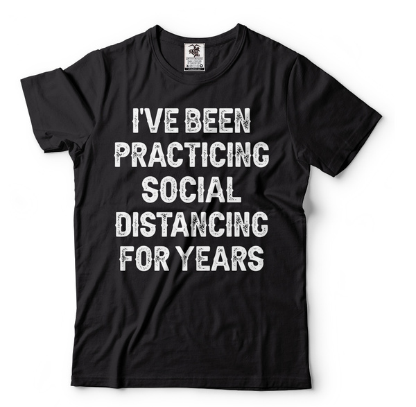 Mens I/'ve Been Social Distancing For Years Tshirt Funny Introvert Virus Tee