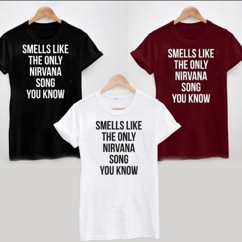 SMELLS LIKE THE ONLY NIRVANA SONG YOU KNOW T-SHIRT Tumblr Hipster summer new