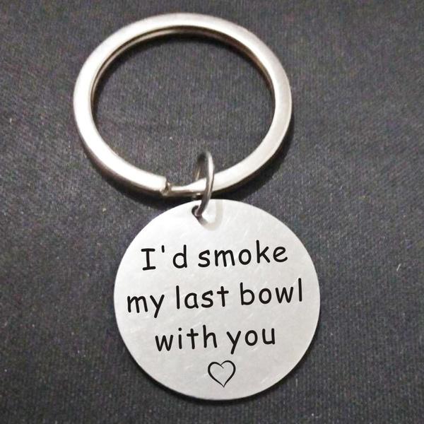 idsmokemylastbowlwithyou, marijuanagift, Key Chain, Gifts