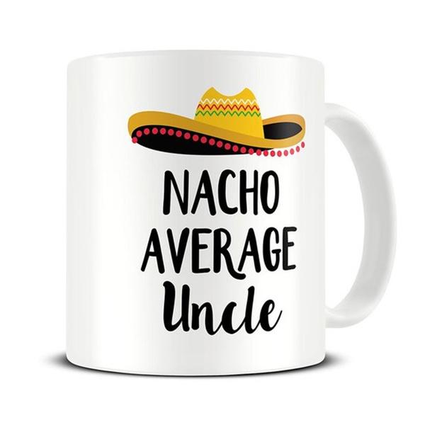 nachoaverageunclemug, tea cup, Coffee, giftforuncle