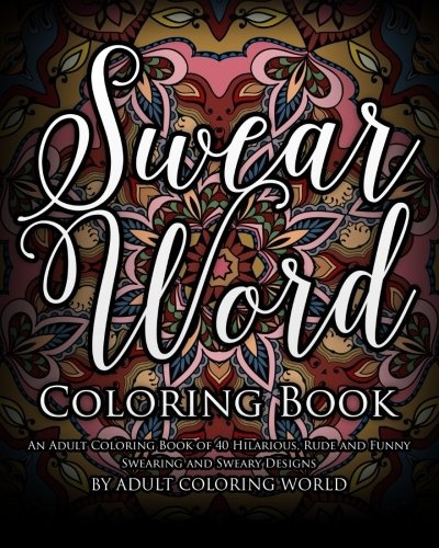- Swear Word Coloring Book: An Adult Coloring Book Of 40 Hilarious, Rude And  Funny Swearing And Sweary Designs (Swear Word Coloring Books) (Volume 1)  Wish