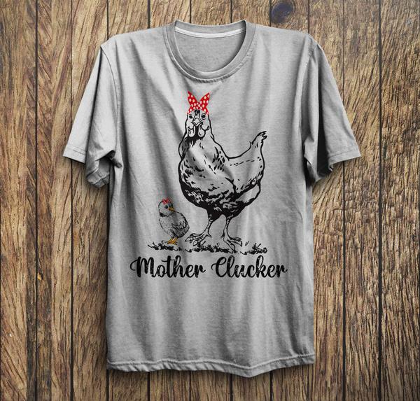 motherclucked, mothercluckedshirt, chickenshirt, chickentshirt