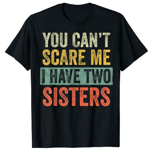 Funny, brotherstshirt, youcantscaremeihavetwosister, Gifts